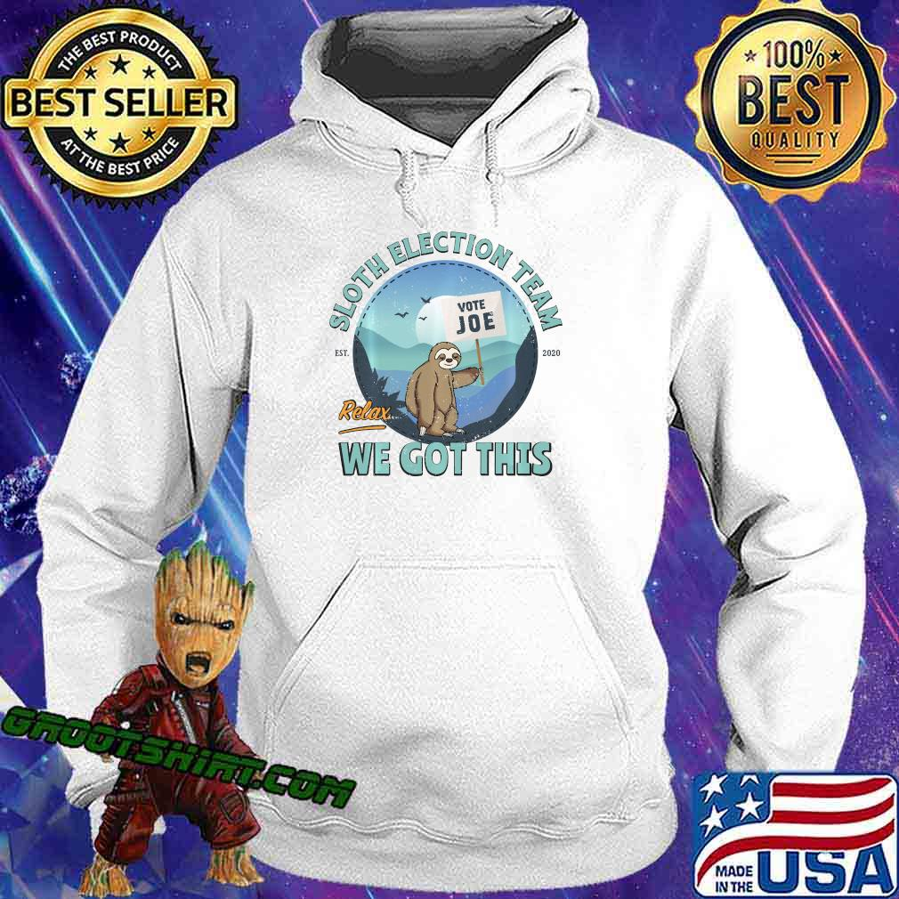 Sloth Election Team, Relax We've Got This Shirt Hoodie