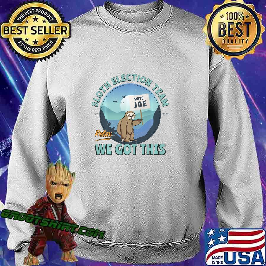 Sloth Election Team, Relax We've Got This Shirt Sweatshirt