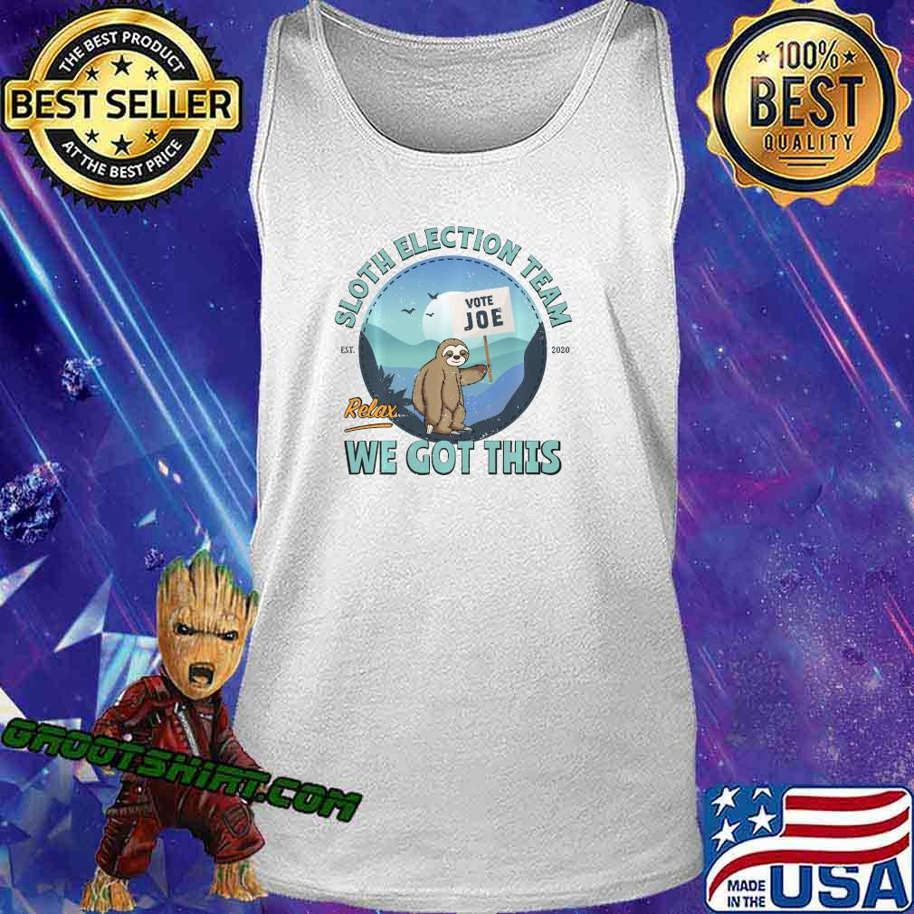 Sloth Election Team, Relax We've Got This Shirt Tank Top