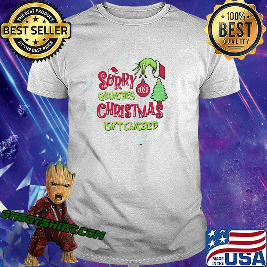 Sorry Grinches Christmas Isn't Canceled Grinch Shirt