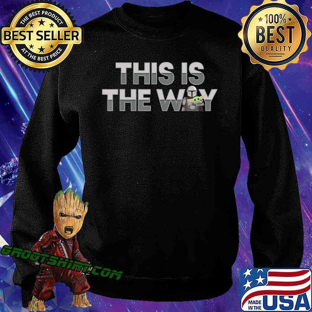 Star Wars The Mandalorian Mando & the Child This Is The Way T-Shirt Sweatshirt