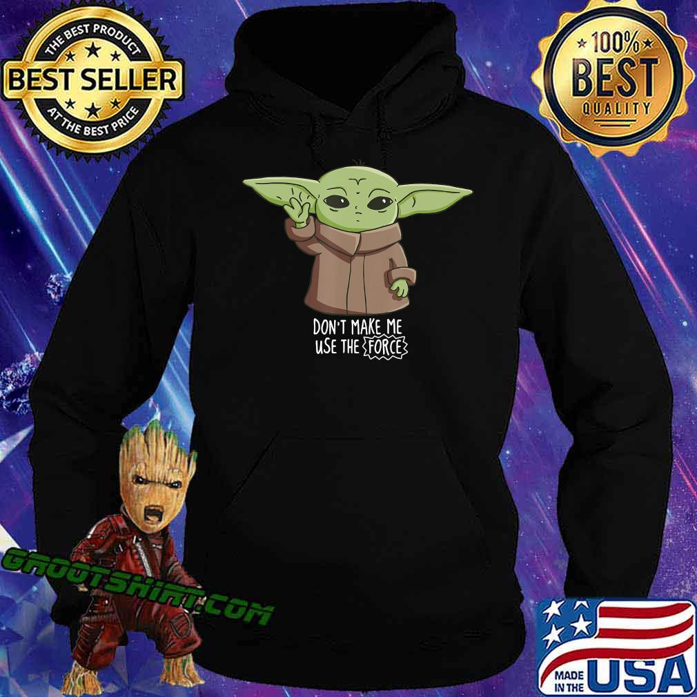 The Mandalorian the Child Don't Make Me Use The Force Baby Yoda T-Shirt Hoodie