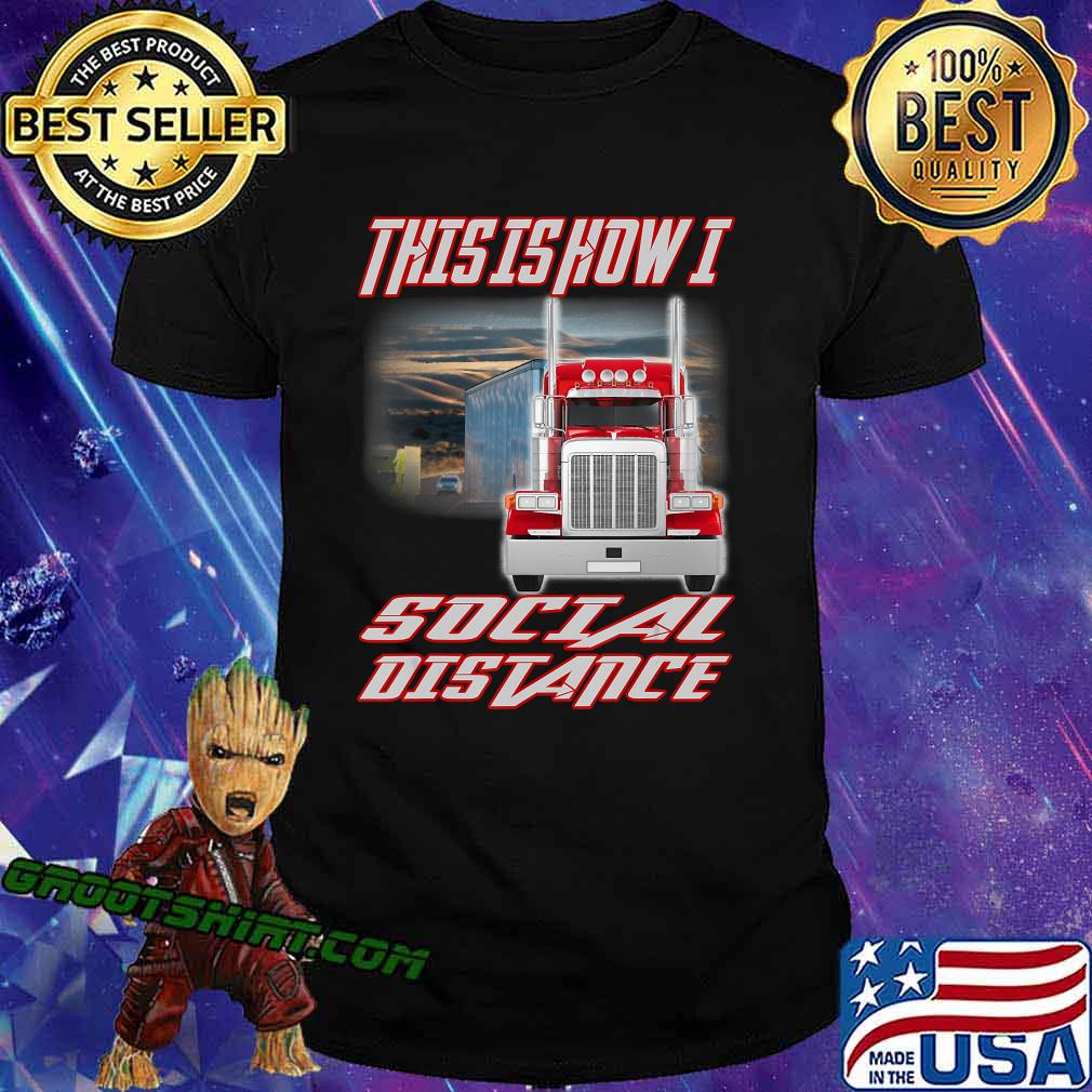 Trucker truck This is how I Social Distance funny gift dad T-Shirt