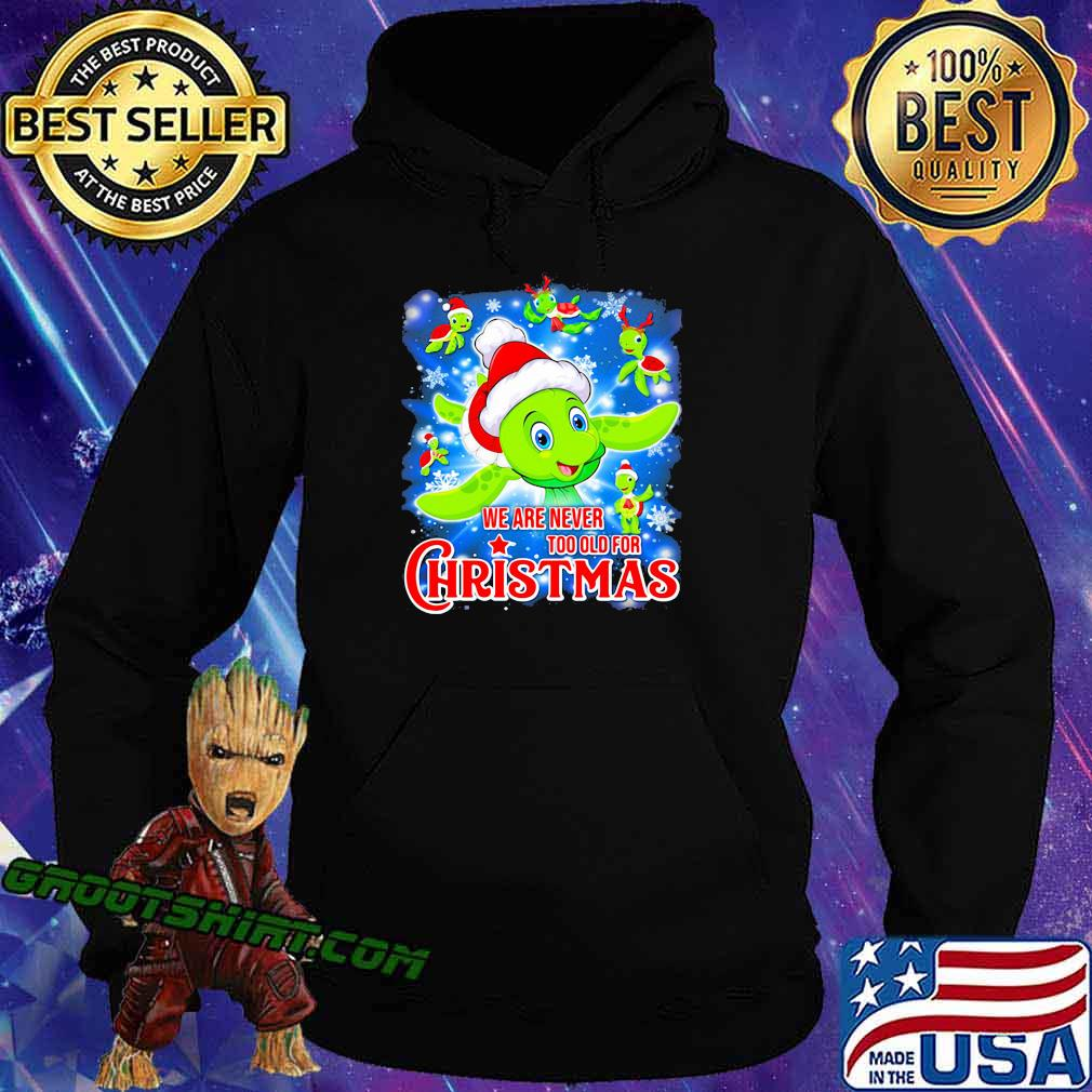 Turtle we are never too old for christmas s Hoodie