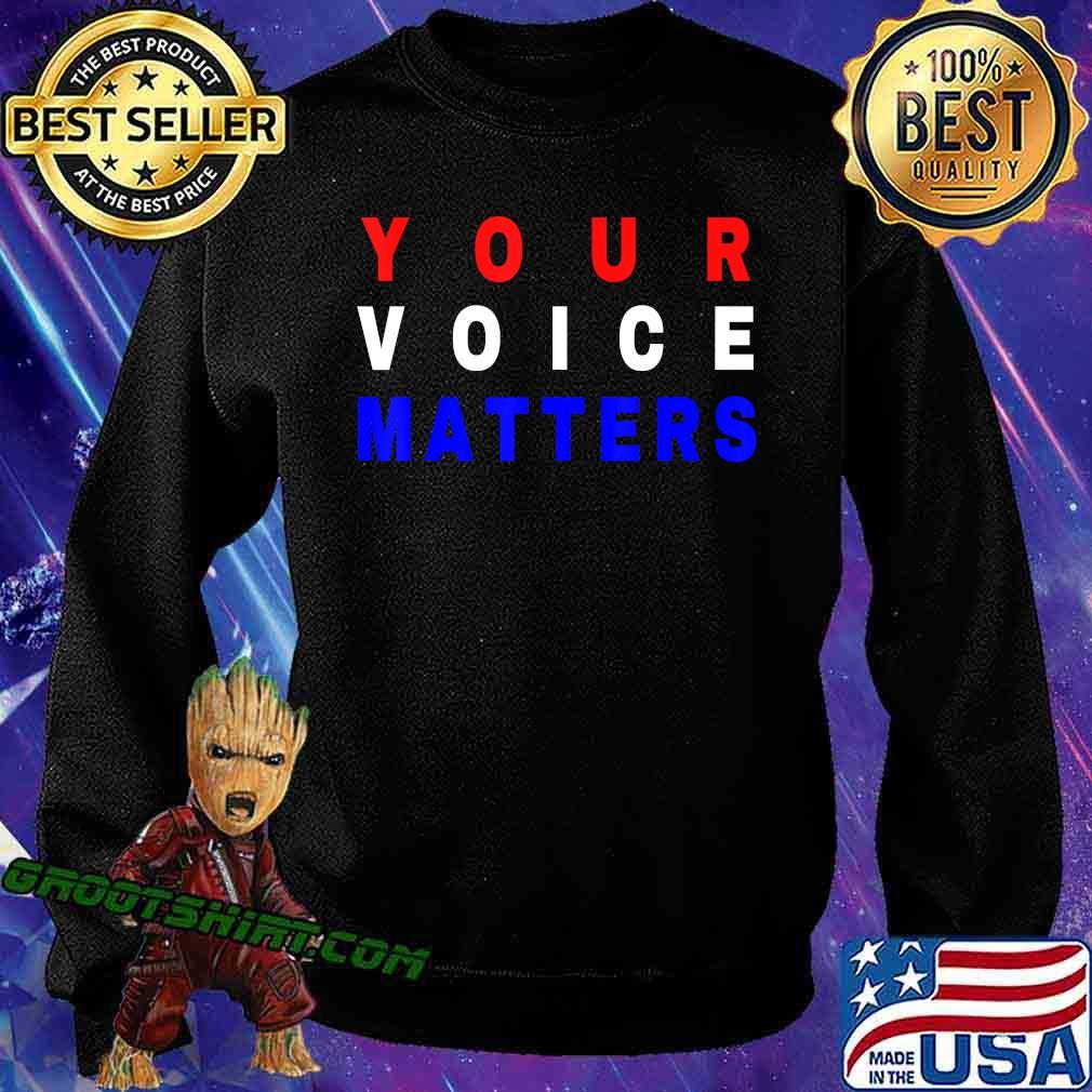 Your Voice Matters - Your Vote Matters T-Shirt Sweatshirt