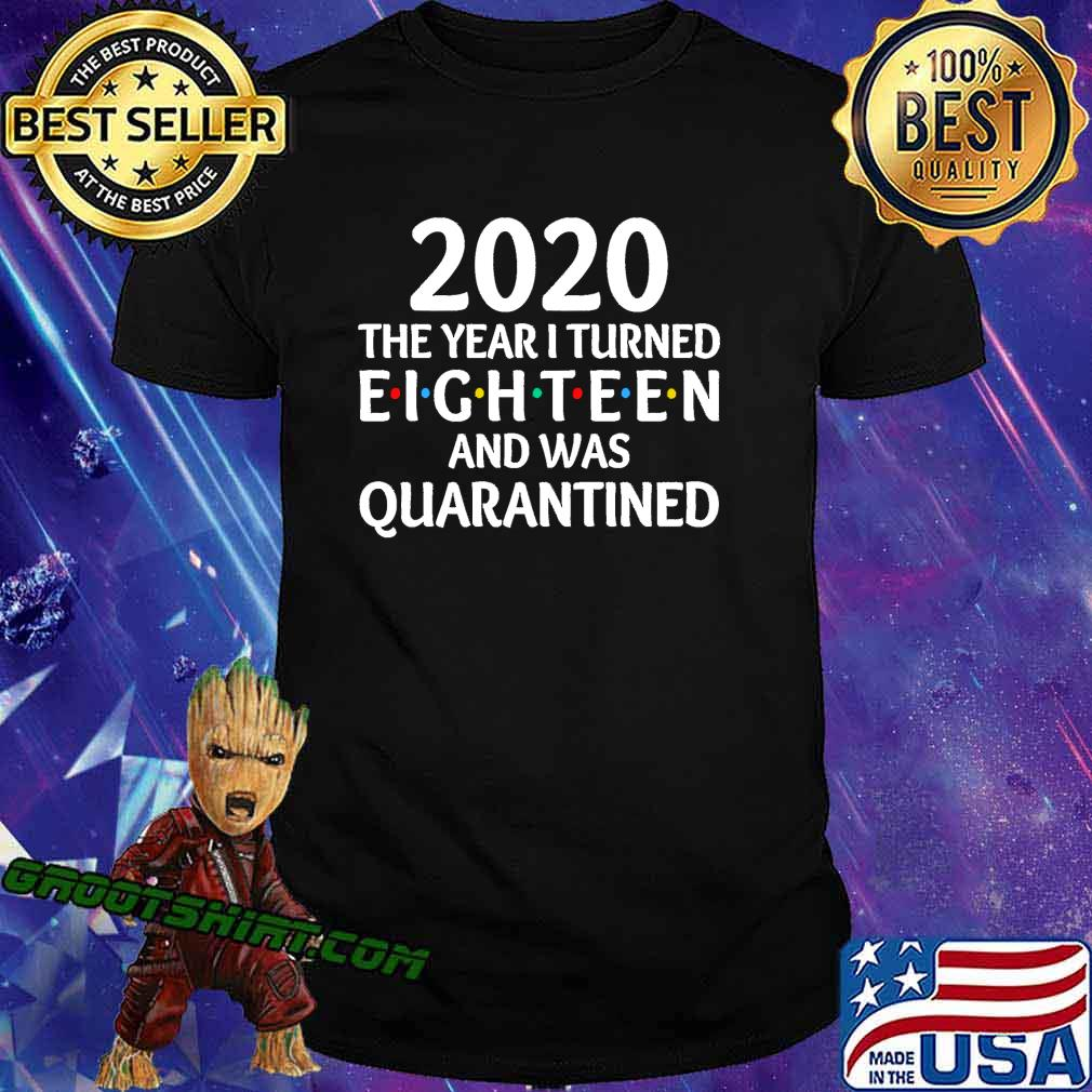 2020 the year i turned 18 and was quarantined birthday social distancing classic shirt