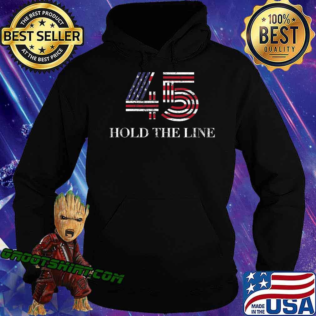 45 American Flag Hold The Line Shirt Hoodie