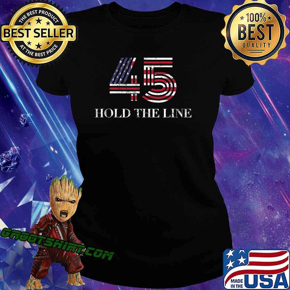 45 American Flag Hold The Line Shirt Ladiestee