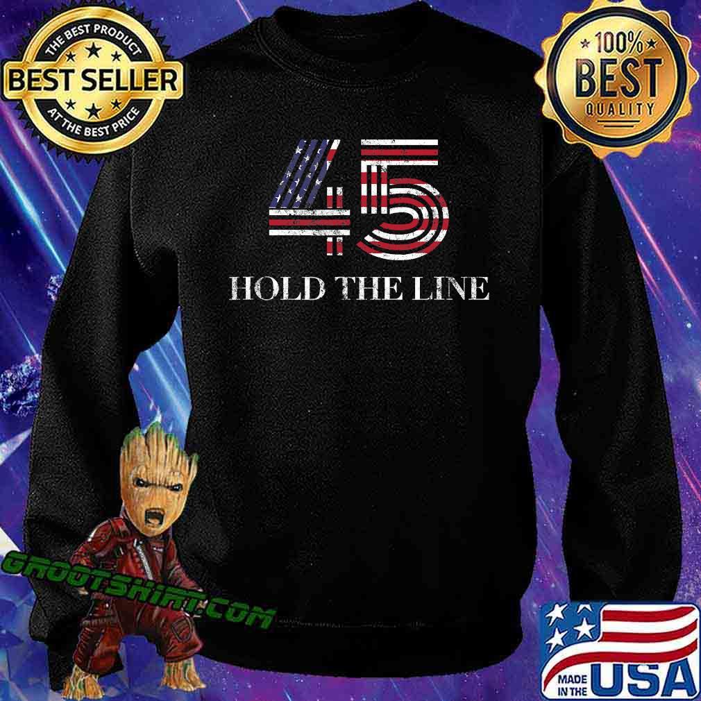 45 American Flag Hold The Line Shirt Sweatshirt