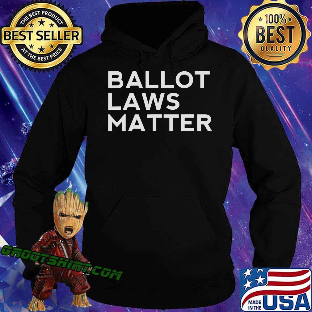 Ballot Laws Matter President Trump Vote Election Shirt Hoodie