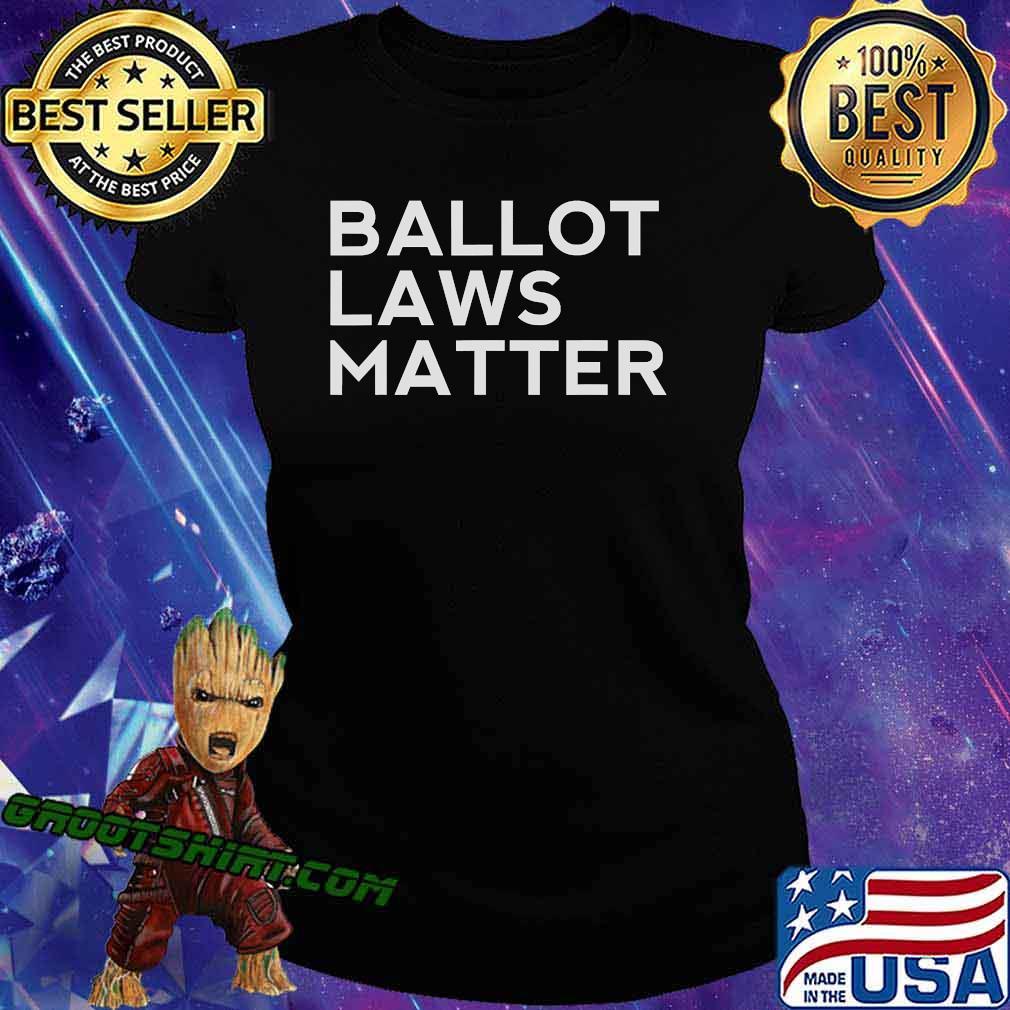 Ballot Laws Matter President Trump Vote Election Shirt Ladiestee