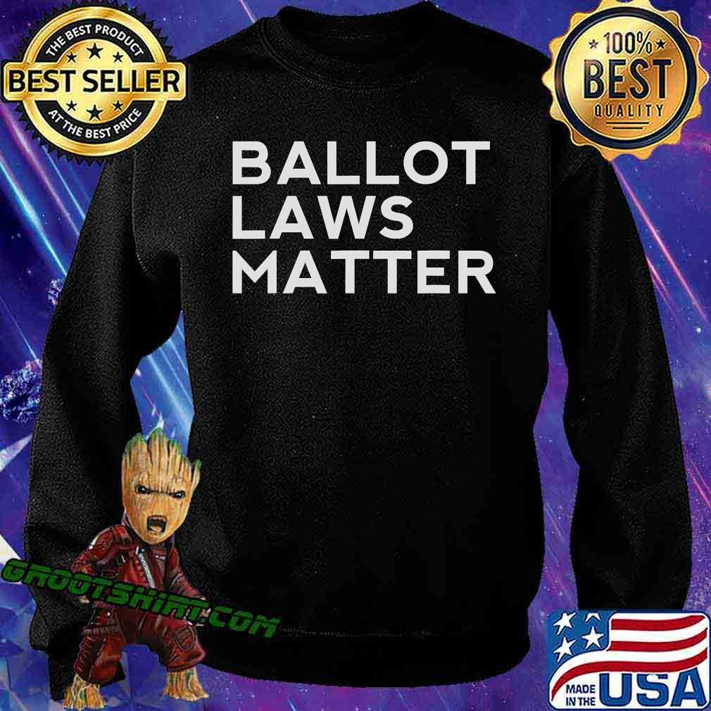 Ballot Laws Matter President Trump Vote Election Shirt Sweatshirt