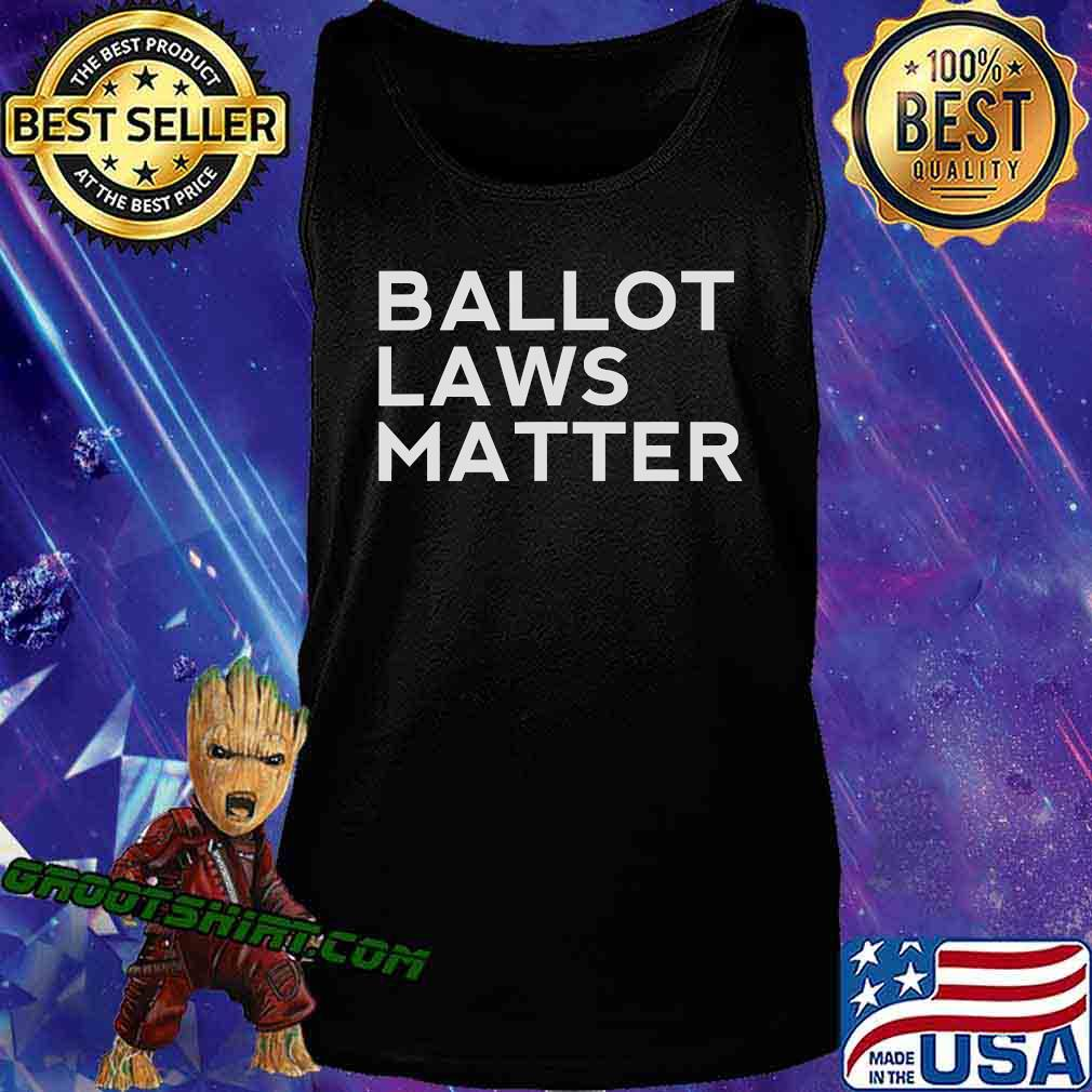 Ballot Laws Matter President Trump Vote Election Shirt Tank Top