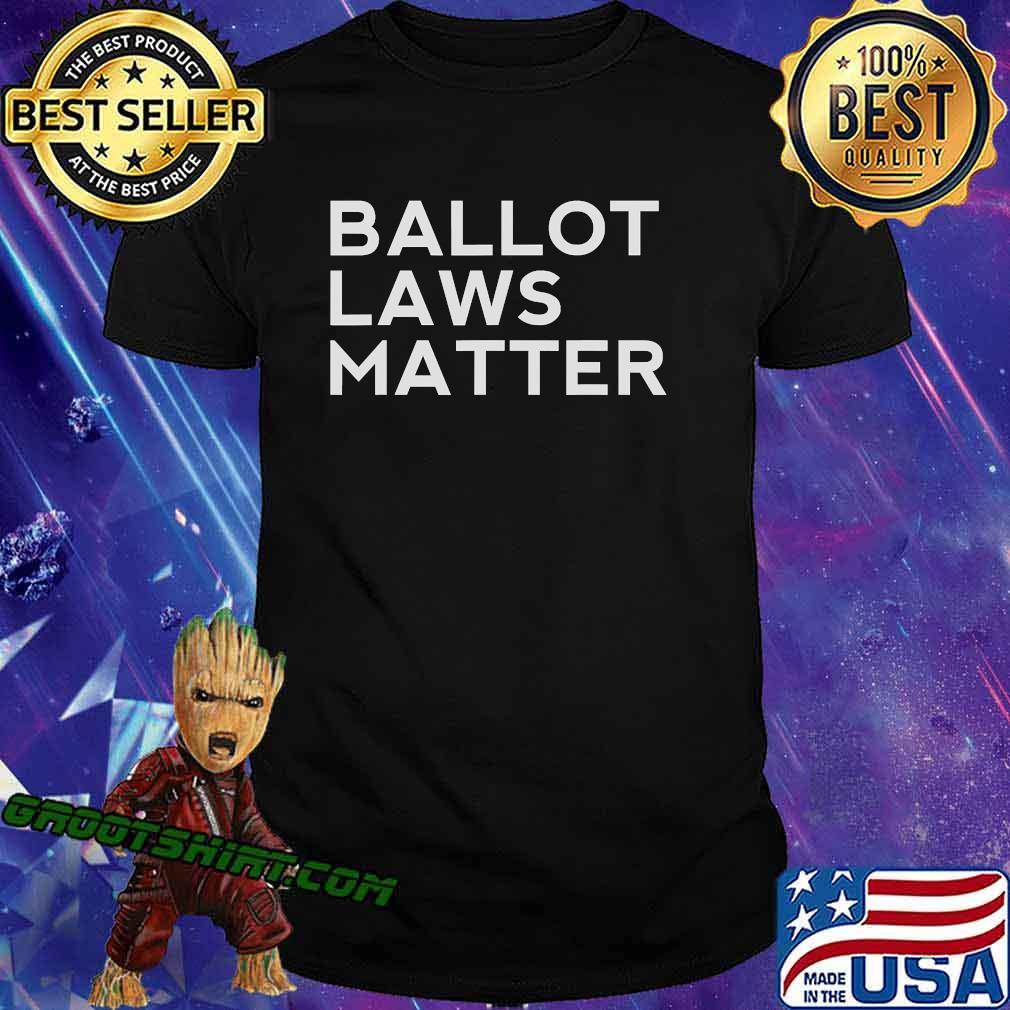Ballot Laws Matter President Trump Vote Election Shirt