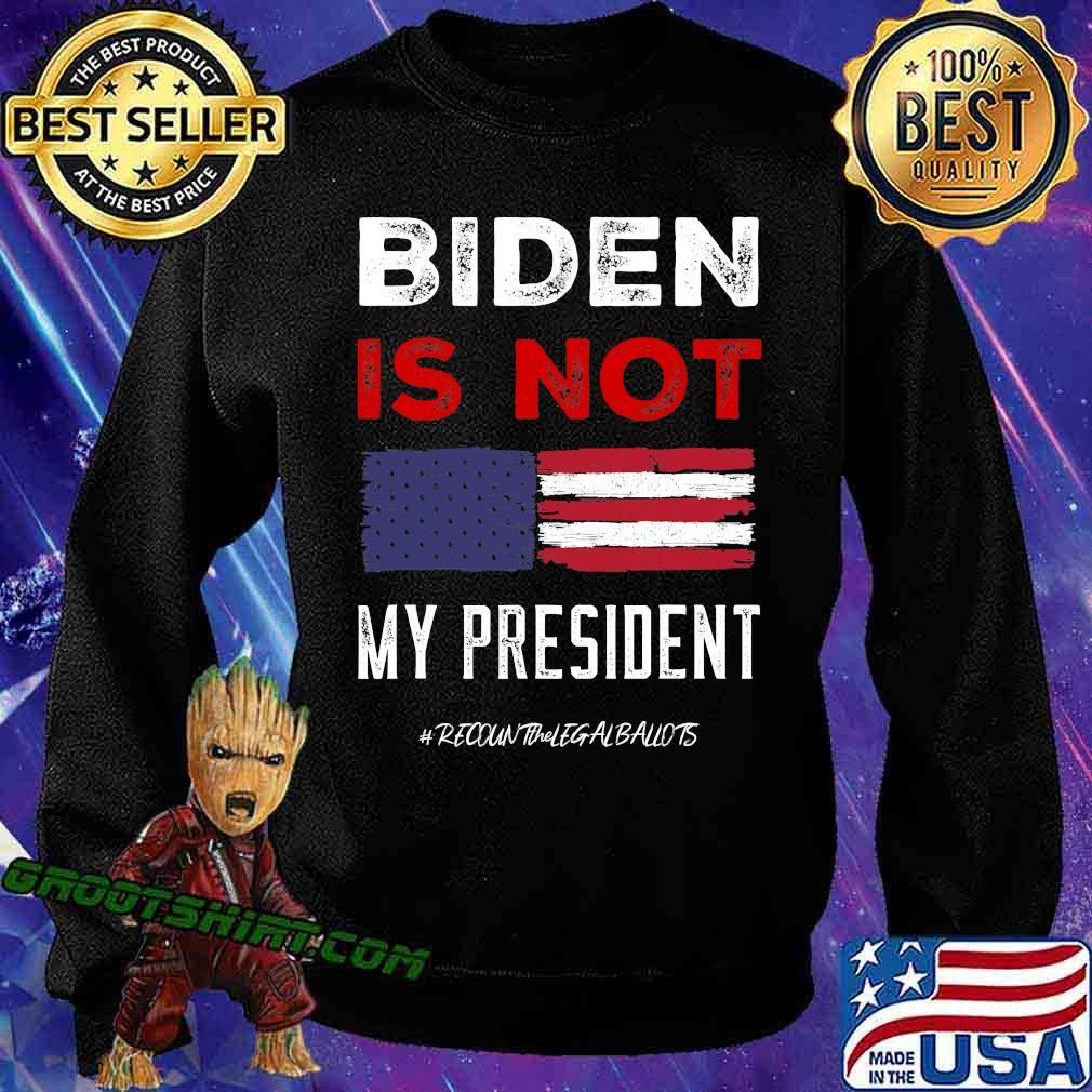Biden Is Not My President American Flag Election Shirt Sweatshirt