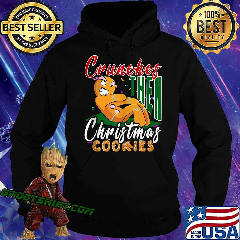 Crunches Then Christmas Cookies Gingerbread Matching Workout Shirt Hoodie
