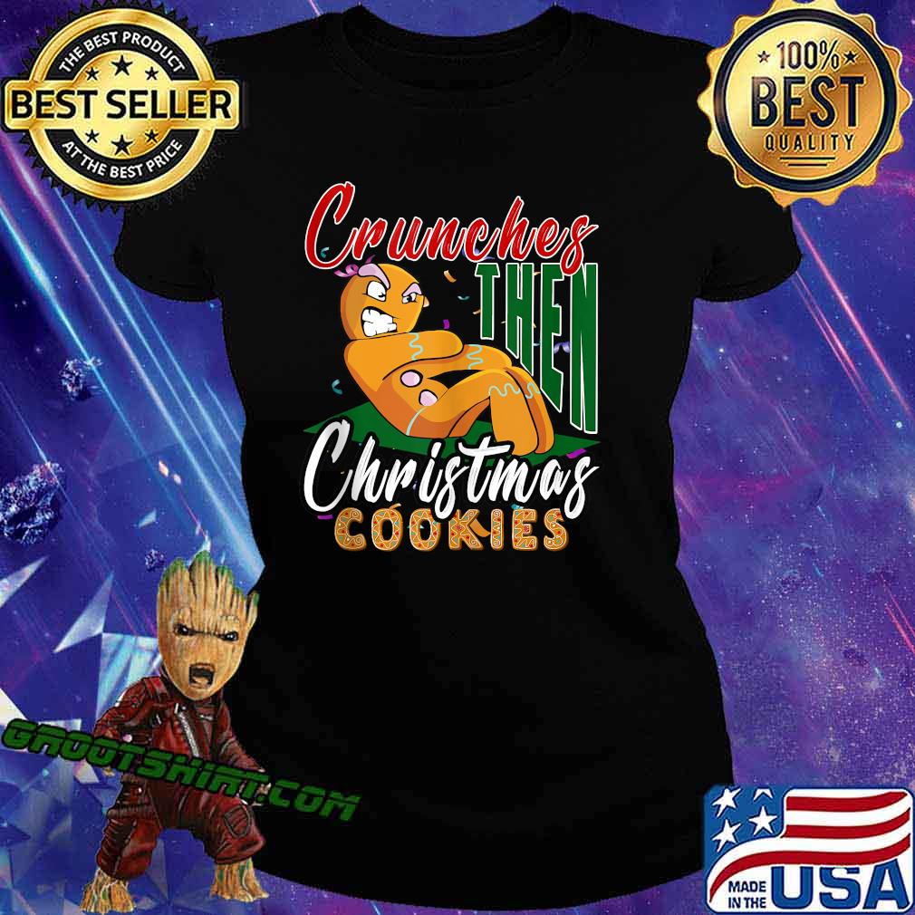Crunches Then Christmas Cookies Gingerbread Matching Workout Shirt Ladiestee