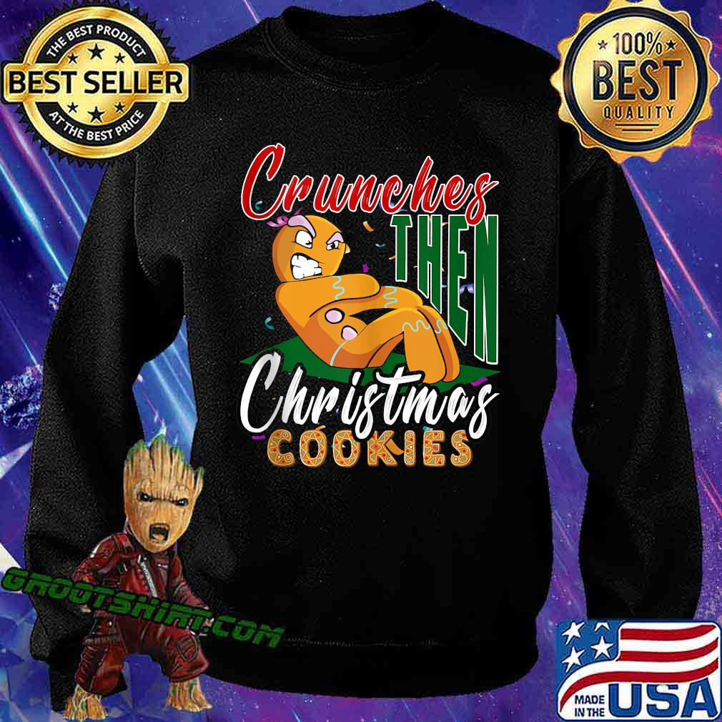Crunches Then Christmas Cookies Gingerbread Matching Workout Shirt Sweatshirt