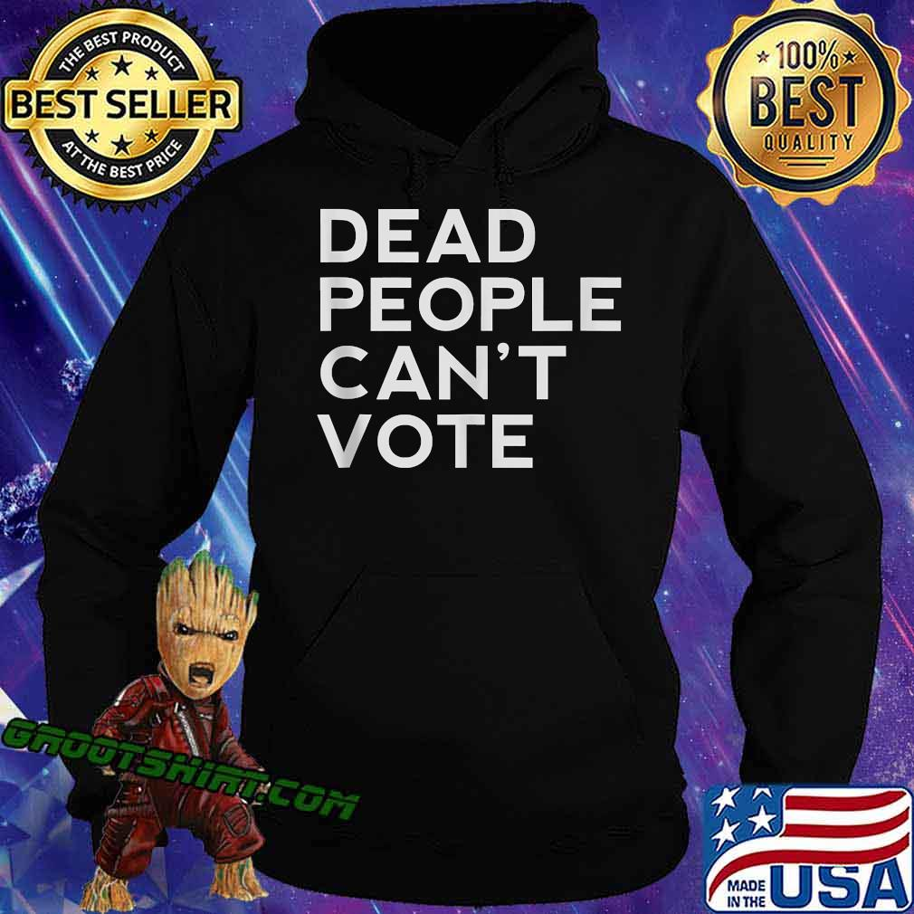 Dead People Can't Vote President Trump Election Shirt Hoodie