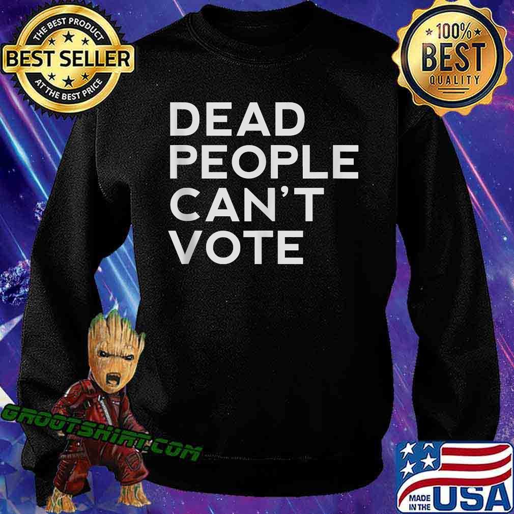 Dead People Can't Vote President Trump Election Shirt Sweatshirt