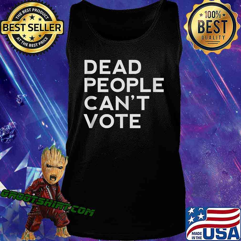 Dead People Can't Vote President Trump Election Shirt Tank Top