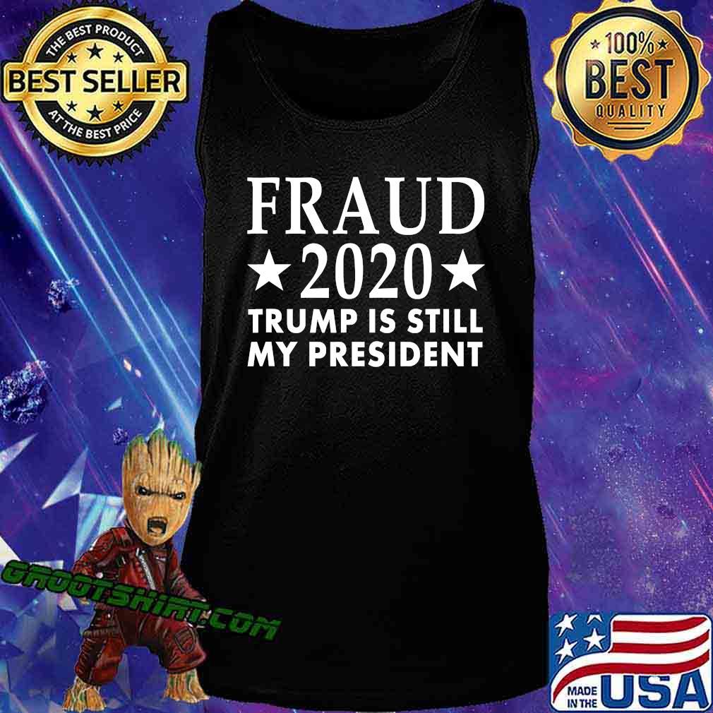 Fraud 2020 Trump Is Still My President Election Voter Stars Shirt Tank Top