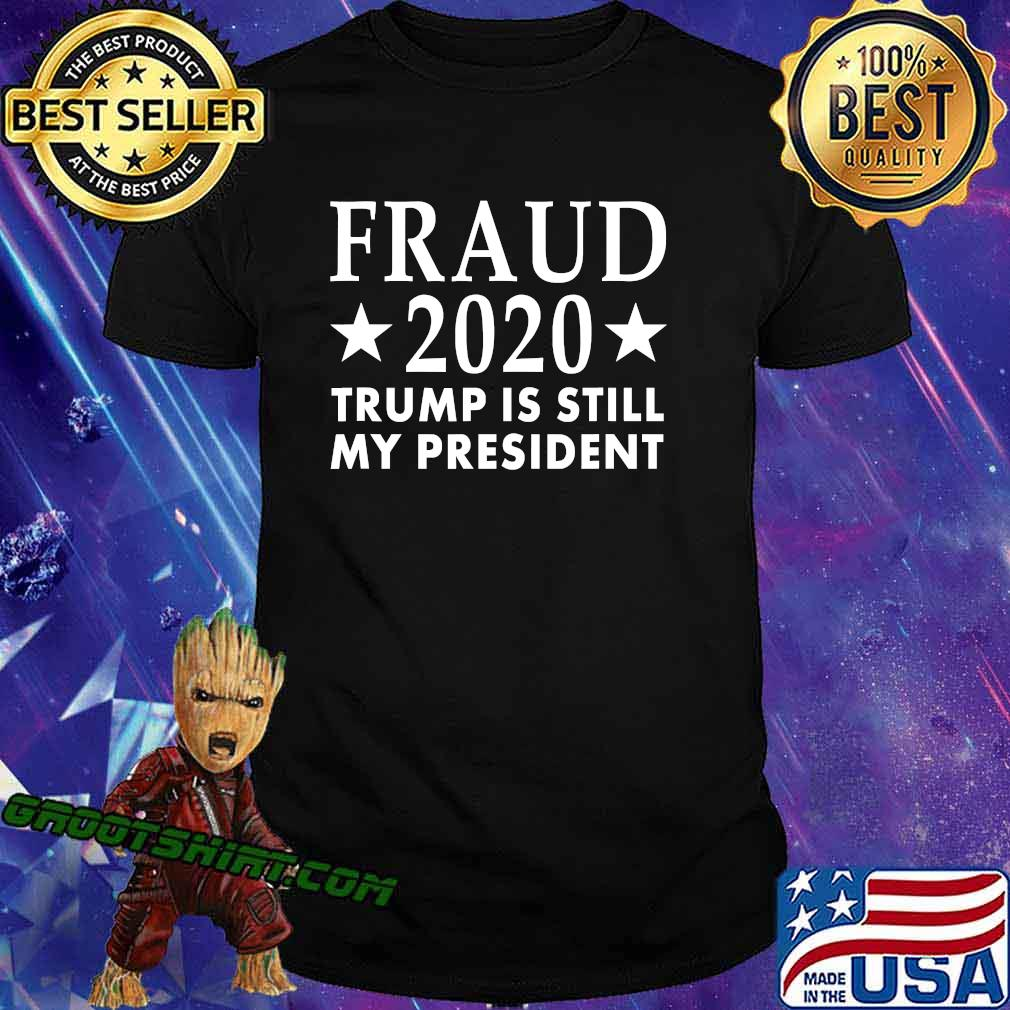 Fraud 2020 Trump Is Still My President Election Voter Stars Shirt