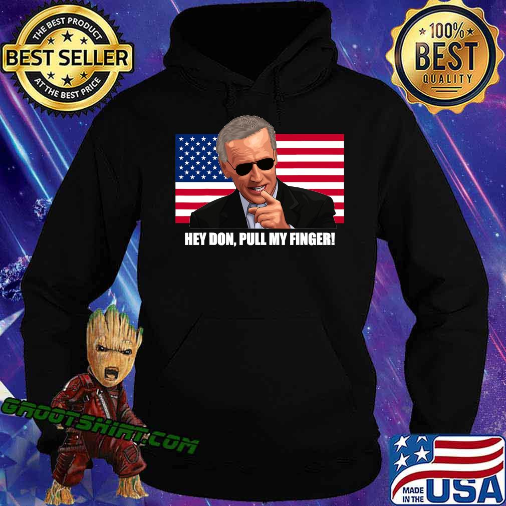 Hey Don Pull My Finger Joe Biden American Flag Shirt Hoodie