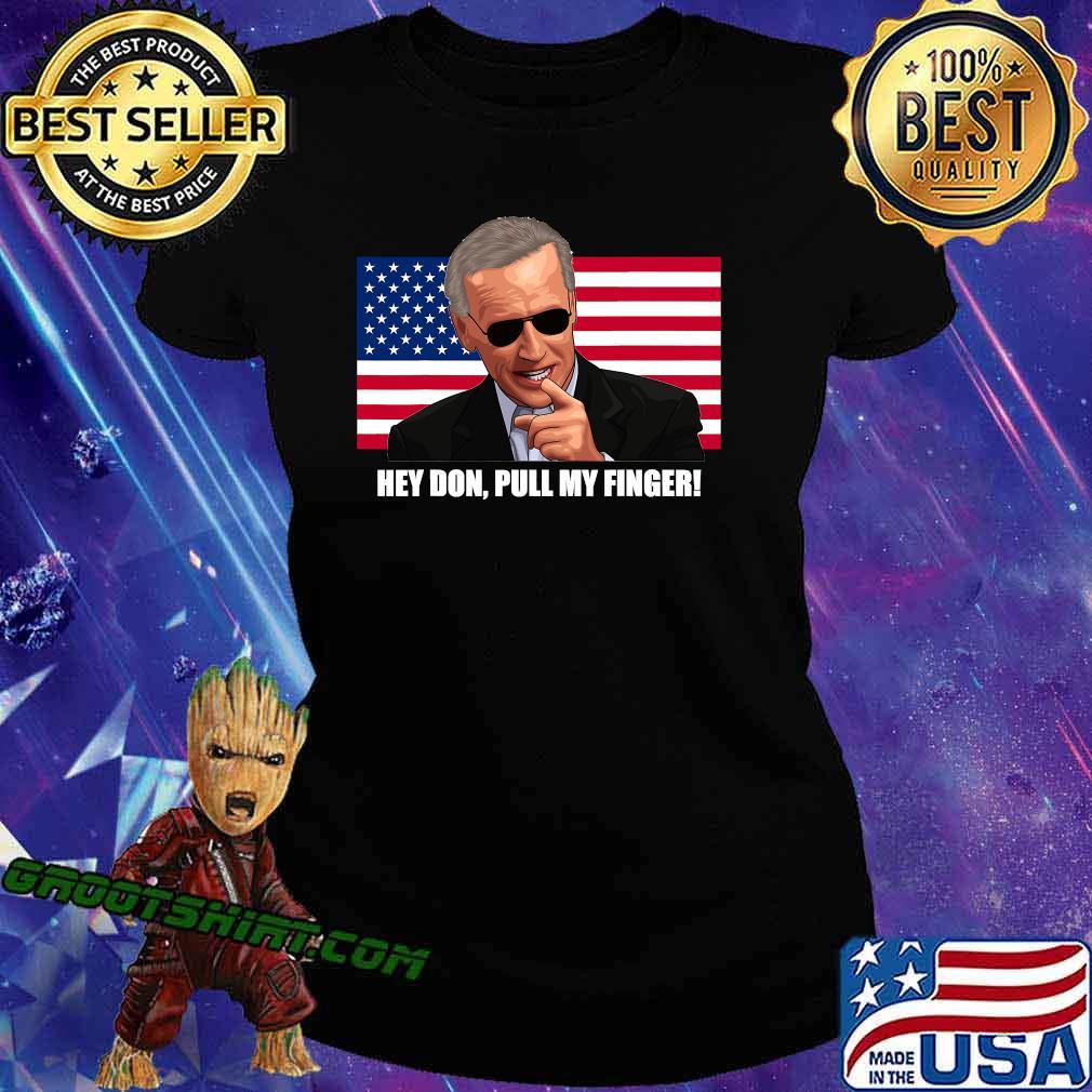 Hey Don Pull My Finger Joe Biden American Flag Shirt Ladiestee