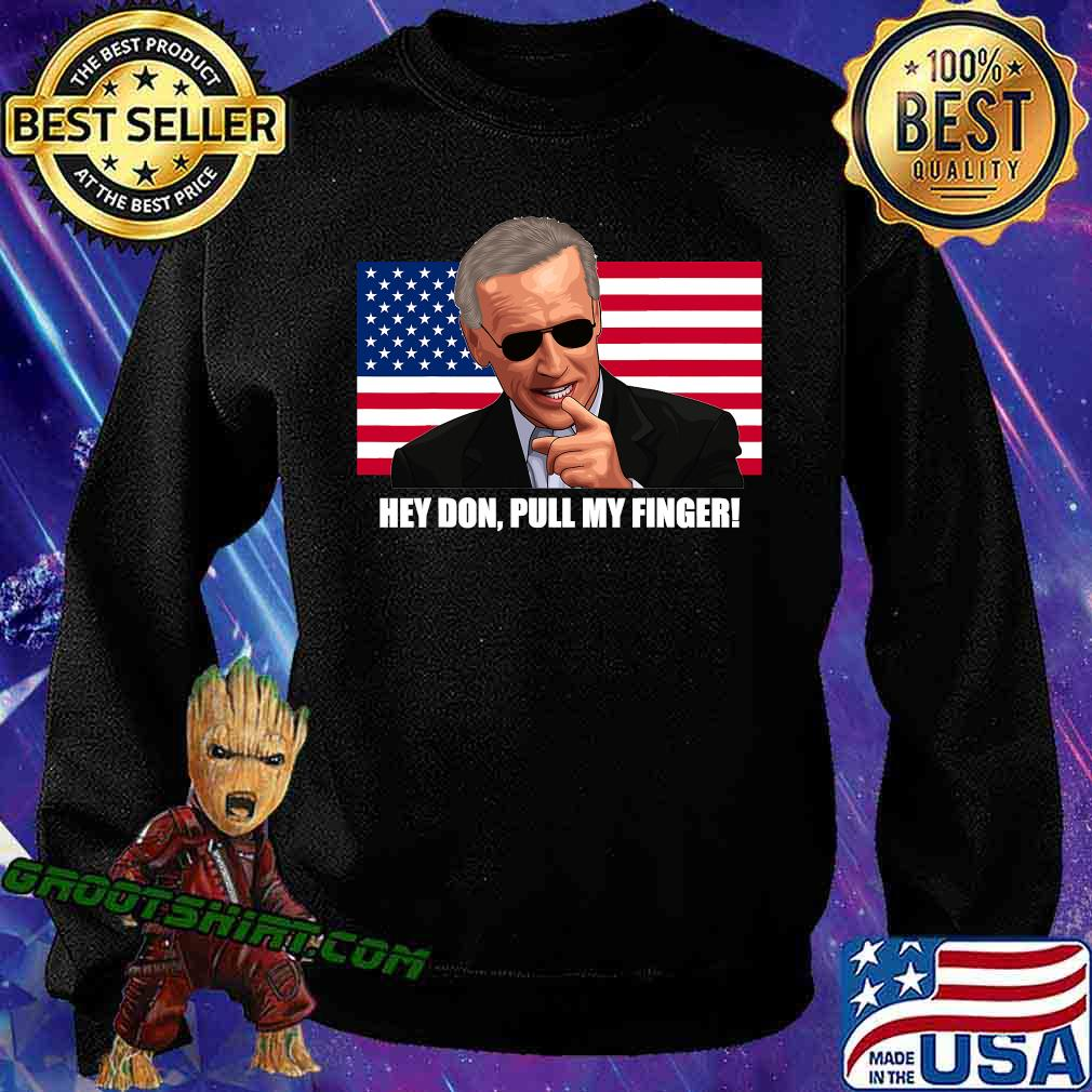 Hey Don Pull My Finger Joe Biden American Flag Shirt Sweatshirt