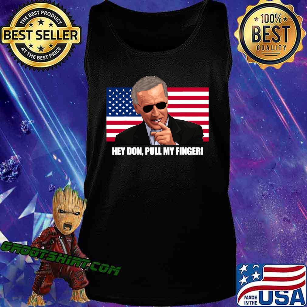 Hey Don Pull My Finger Joe Biden American Flag Shirt Tank Top