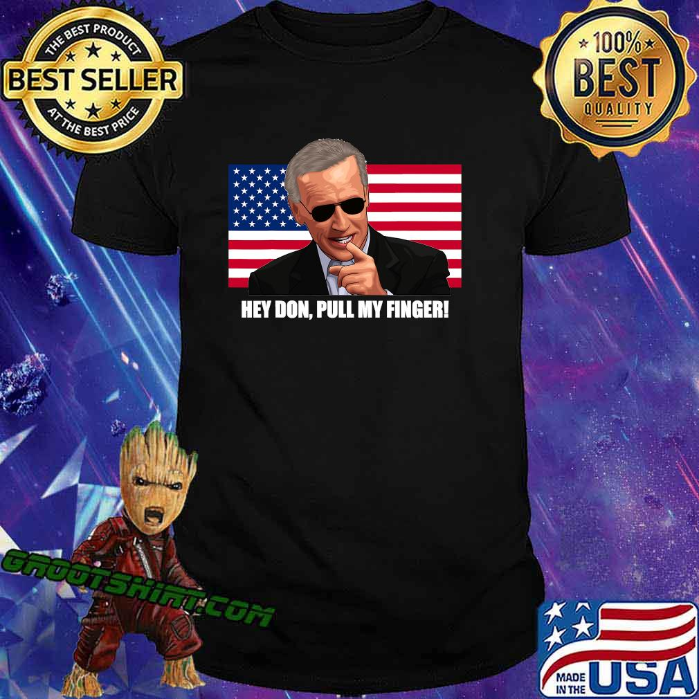 Hey Don Pull My Finger Joe Biden American Flag Shirt