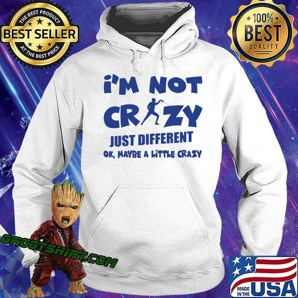 I'm Not Crazy Just Different Ok Maybe A Little Fencing Shirt Hoodie