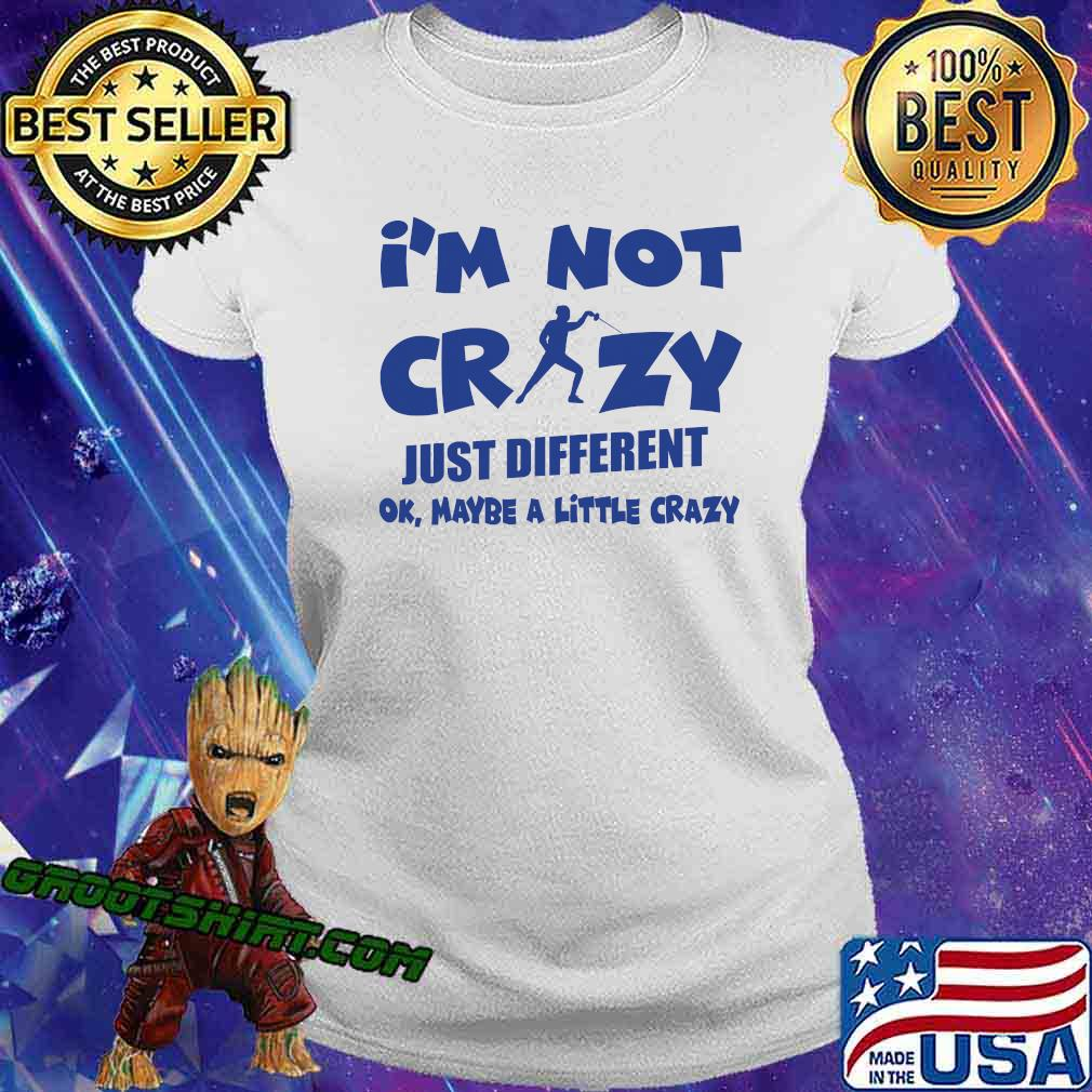 I'm Not Crazy Just Different Ok Maybe A Little Fencing Shirt Ladiestee