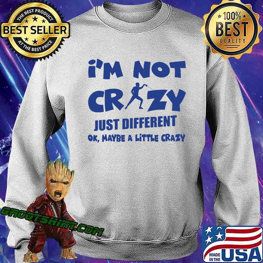 I'm Not Crazy Just Different Ok Maybe A Little Fencing Shirt Sweatshirt