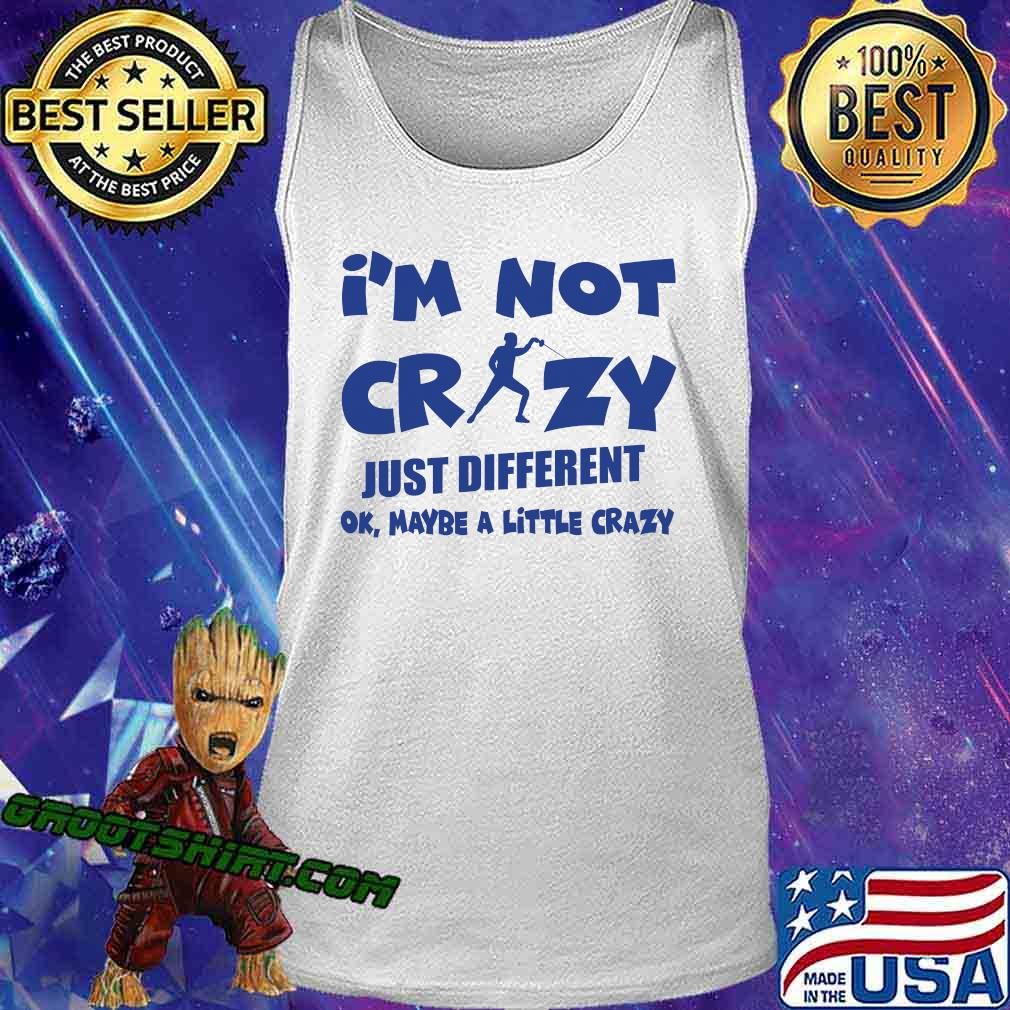 I'm Not Crazy Just Different Ok Maybe A Little Fencing Shirt Tank Top
