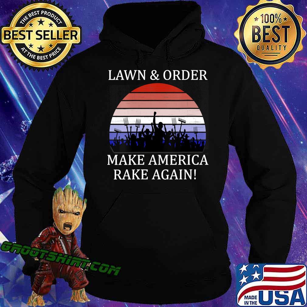 Lawn And Order Make America Rake Again Vintage Shirt Hoodie