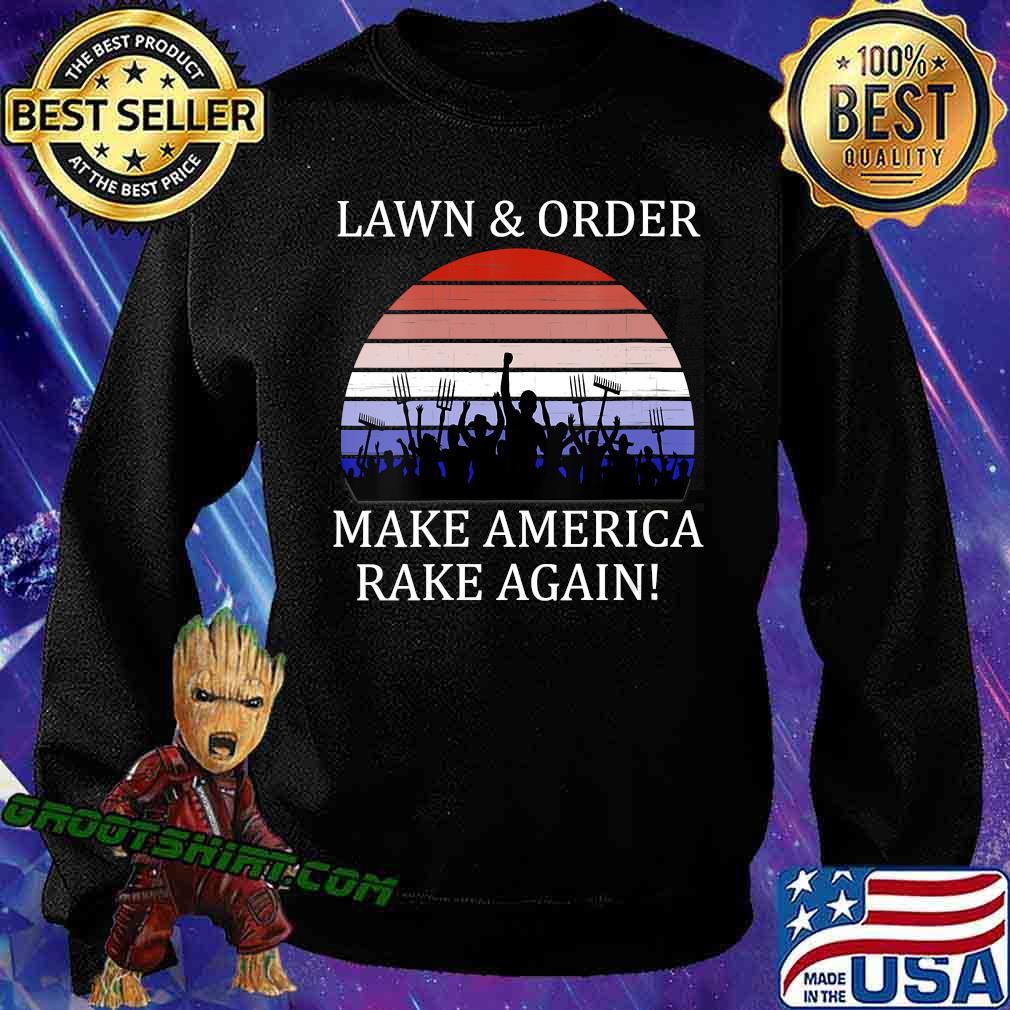 Lawn And Order Make America Rake Again Vintage Shirt Sweatshirt
