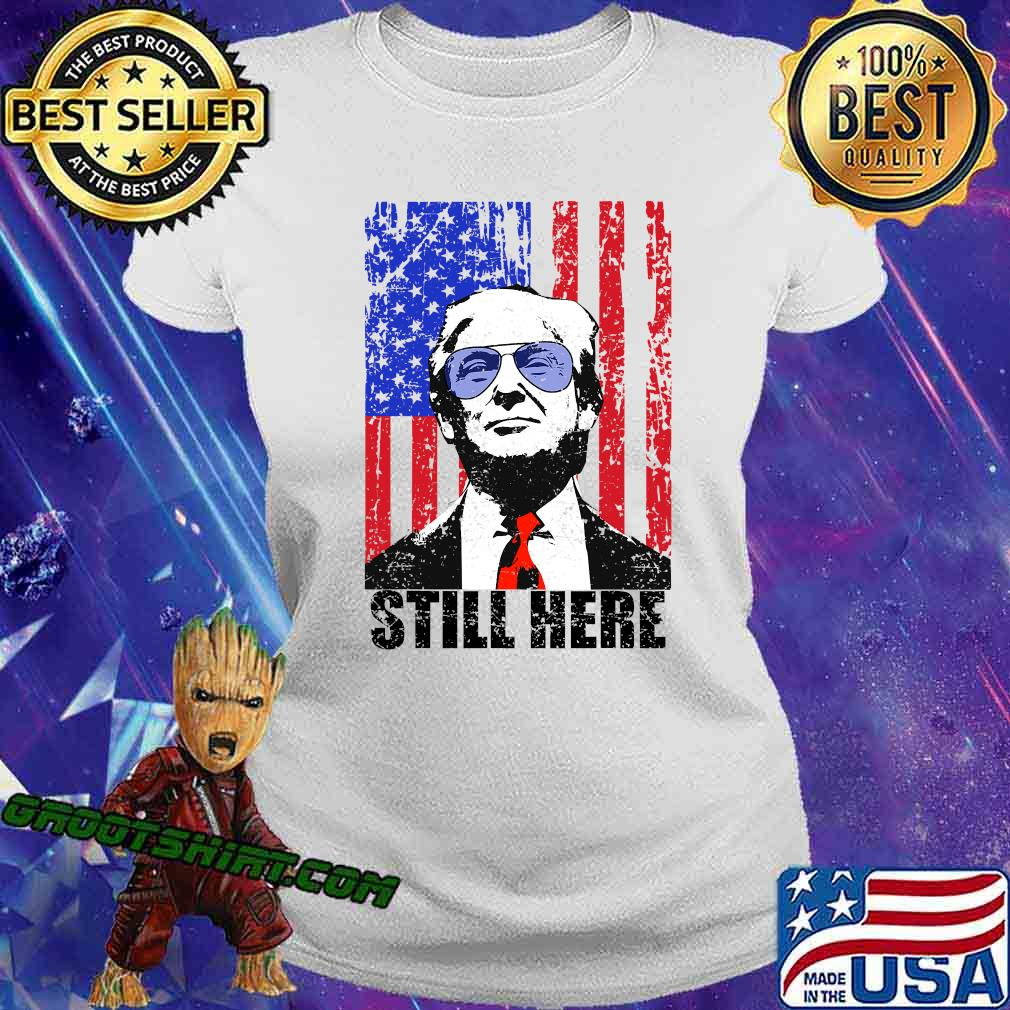 Still Here President Trump American Flag Shirt Ladiestee