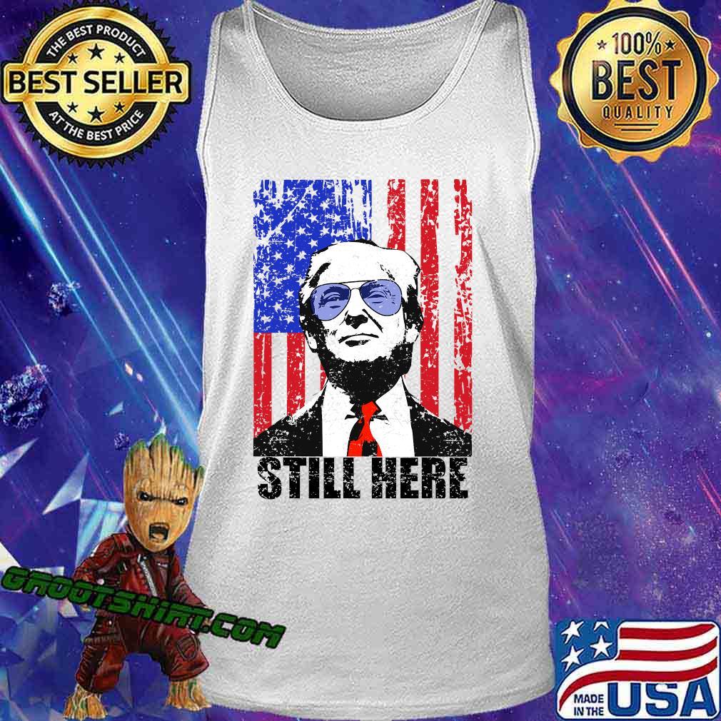 Still Here President Trump American Flag Shirt Tank Top