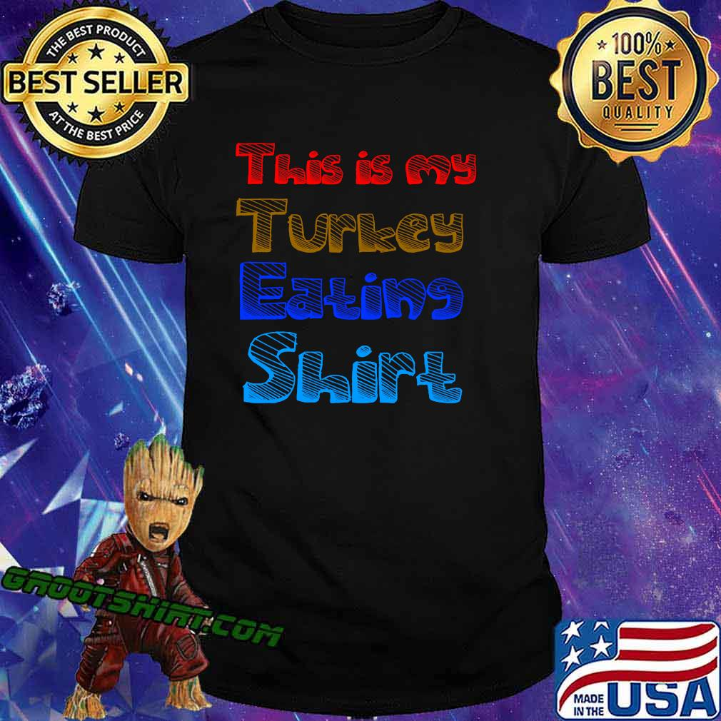 This is my turkey eating color thanksgiving shirt
