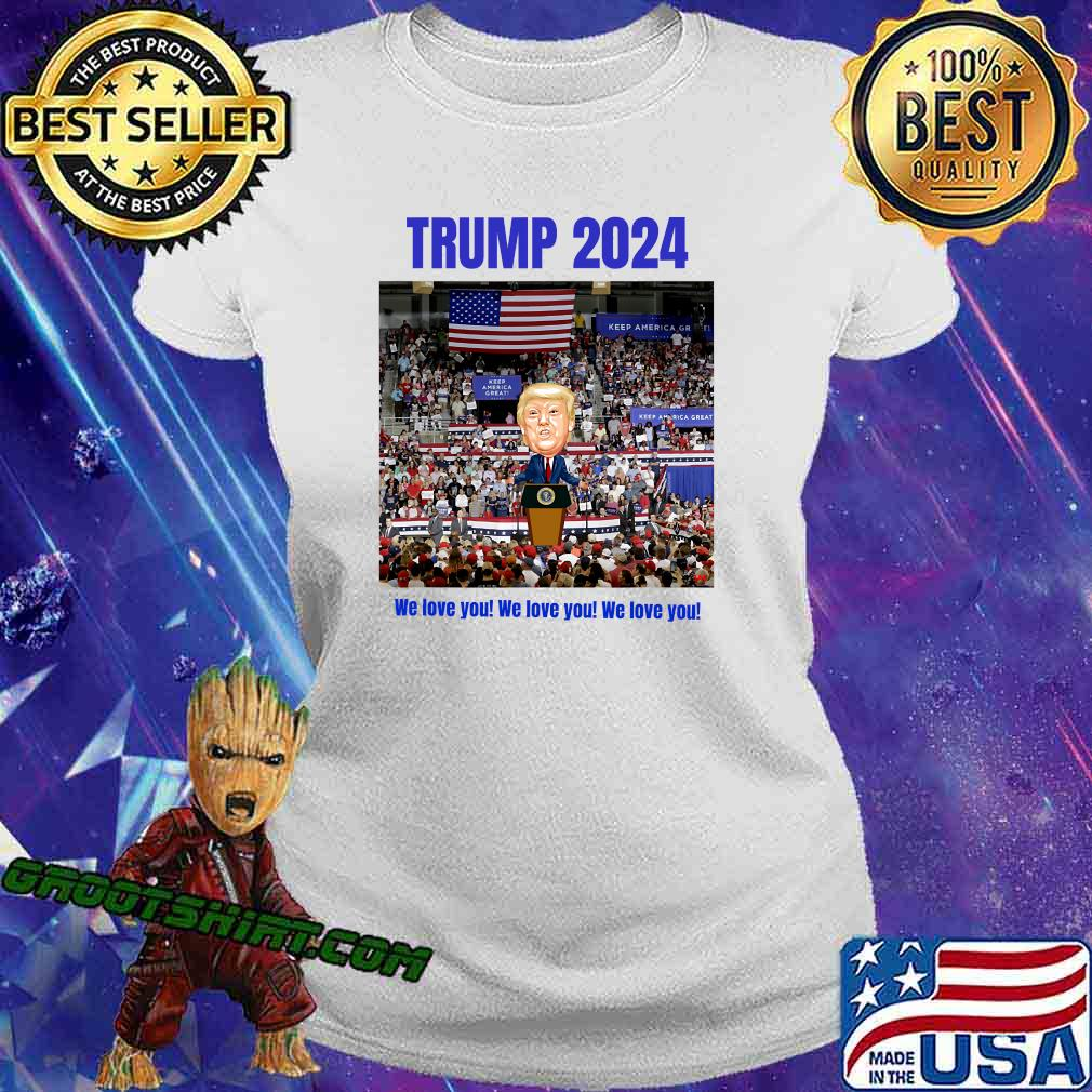 Trump 2024 We Love You Slogan Election Shirt Ladiestee