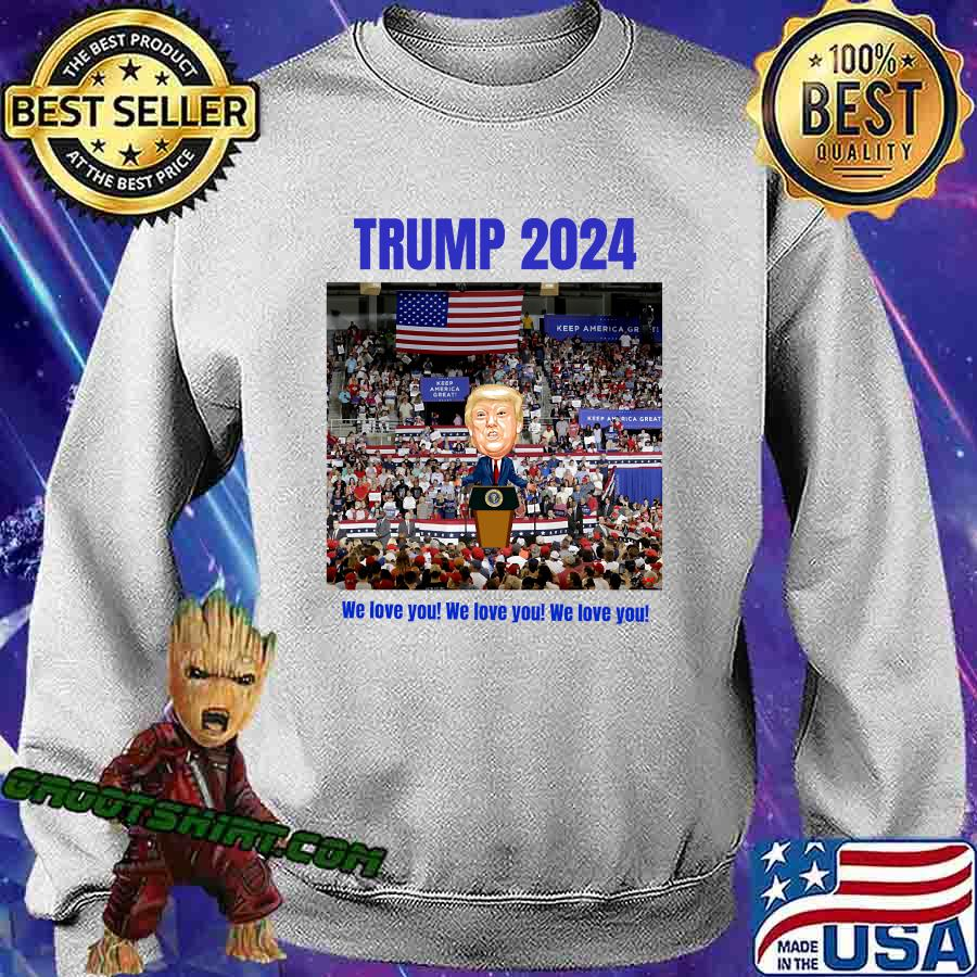 Trump 2024 We Love You Slogan Election Shirt Sweatshirt
