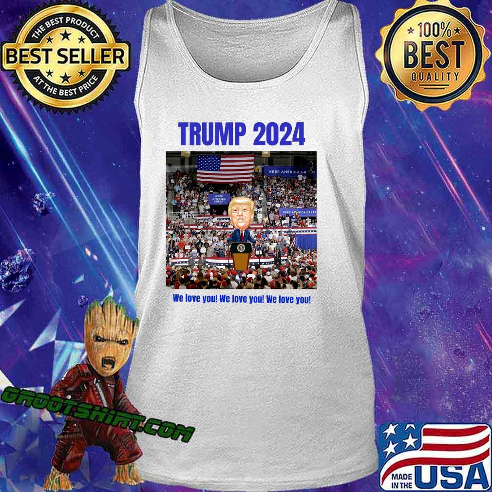 Trump 2024 We Love You Slogan Election Shirt Tank Top