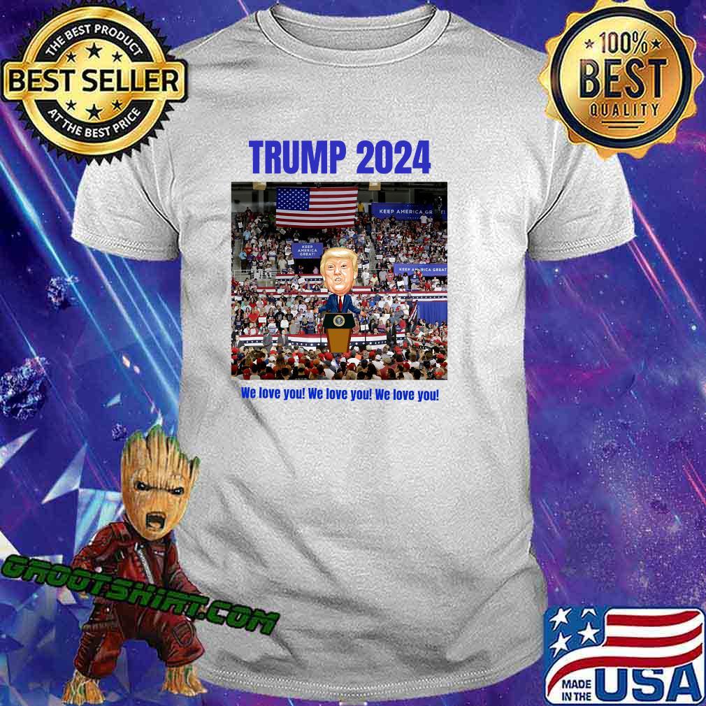 Trump 2024 We Love You Slogan Election Shirt