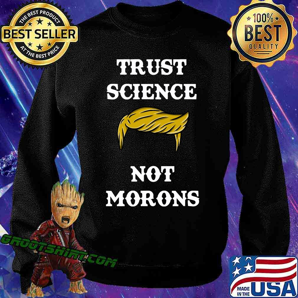 Trust Science Not Morons Trump Hair Election Shirt Sweatshirt