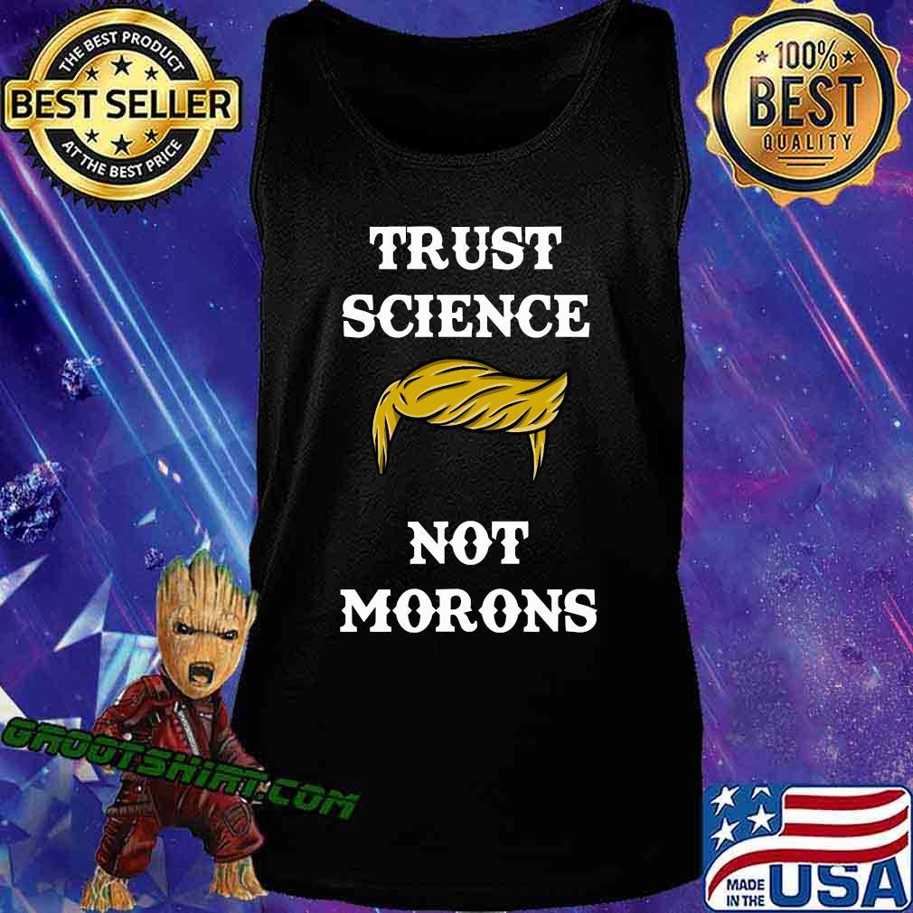 Trust Science Not Morons Trump Hair Election Shirt Tank Top