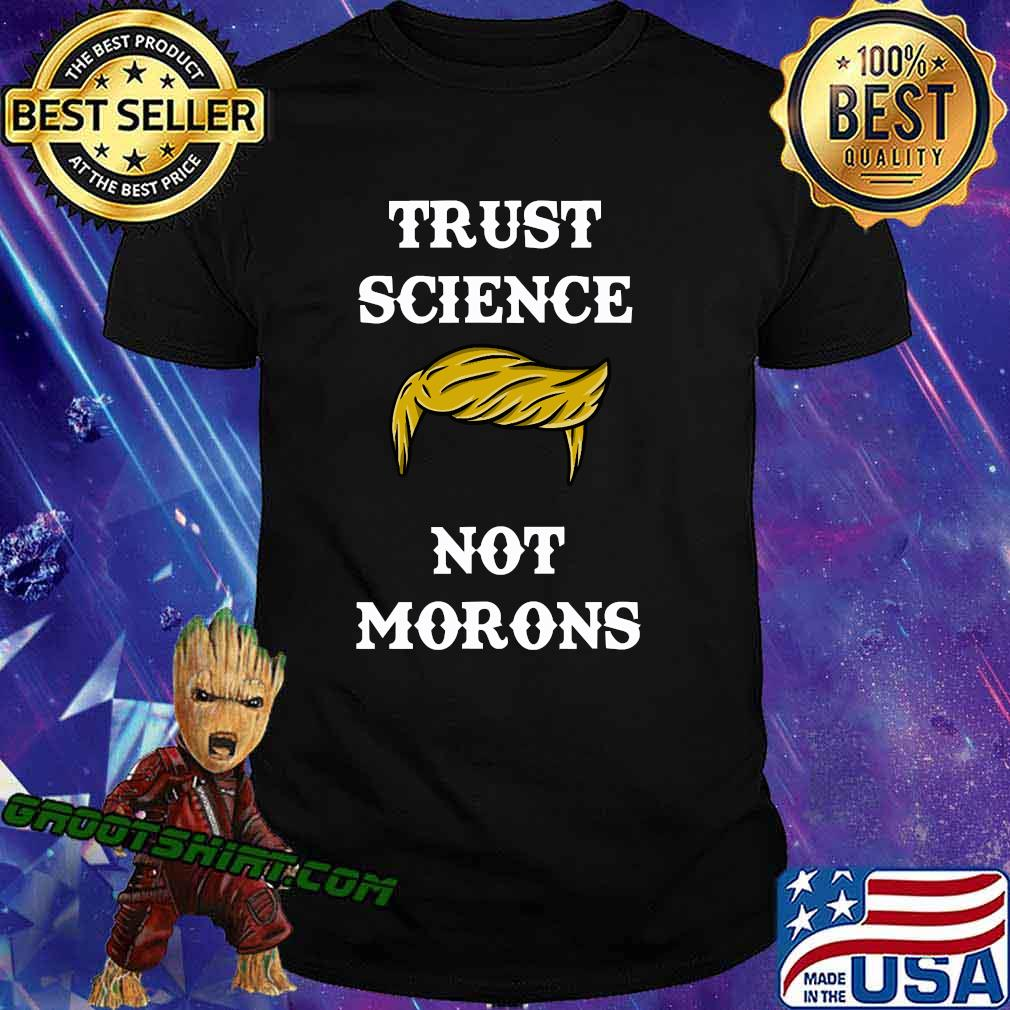 Trust Science Not Morons Trump Hair Election Shirt