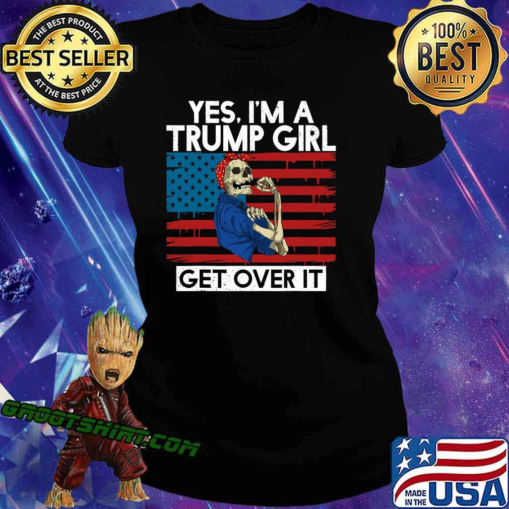 Yes I'm A Trump Girl Get Over It Skull American Flag Shirt Ladiestee