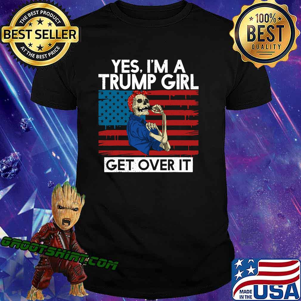 Yes I'm A Trump Girl Get Over It Skull American Flag Shirt